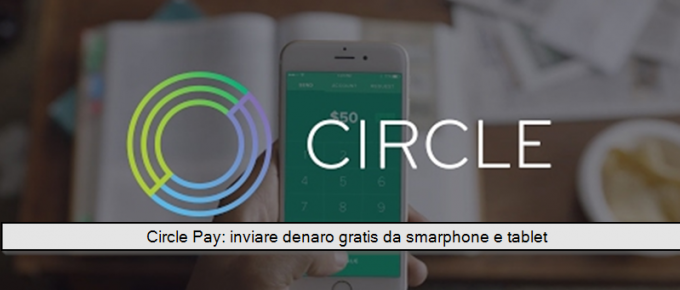 Circle: pagamenti sempre più social sui dispositivi